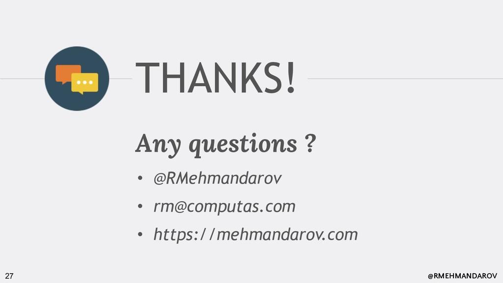 @RMEHMANDAROV 27 Any questions ? • @RMehmandaro...