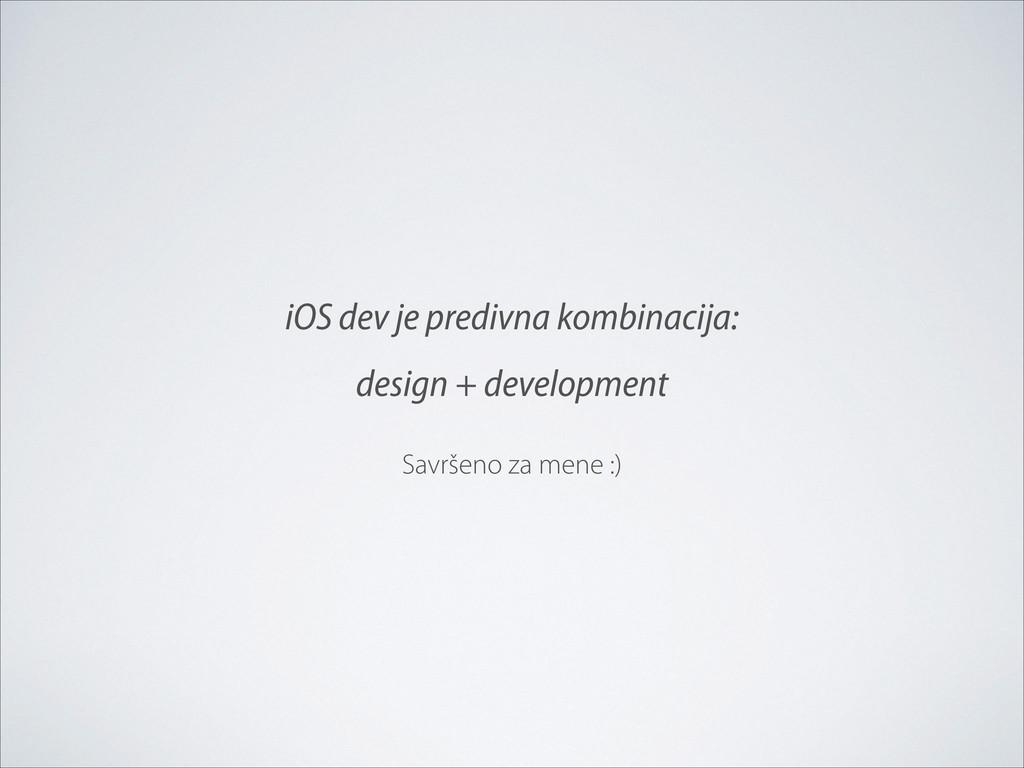 Savršeno za mene :) iOS dev je predivna kombina...