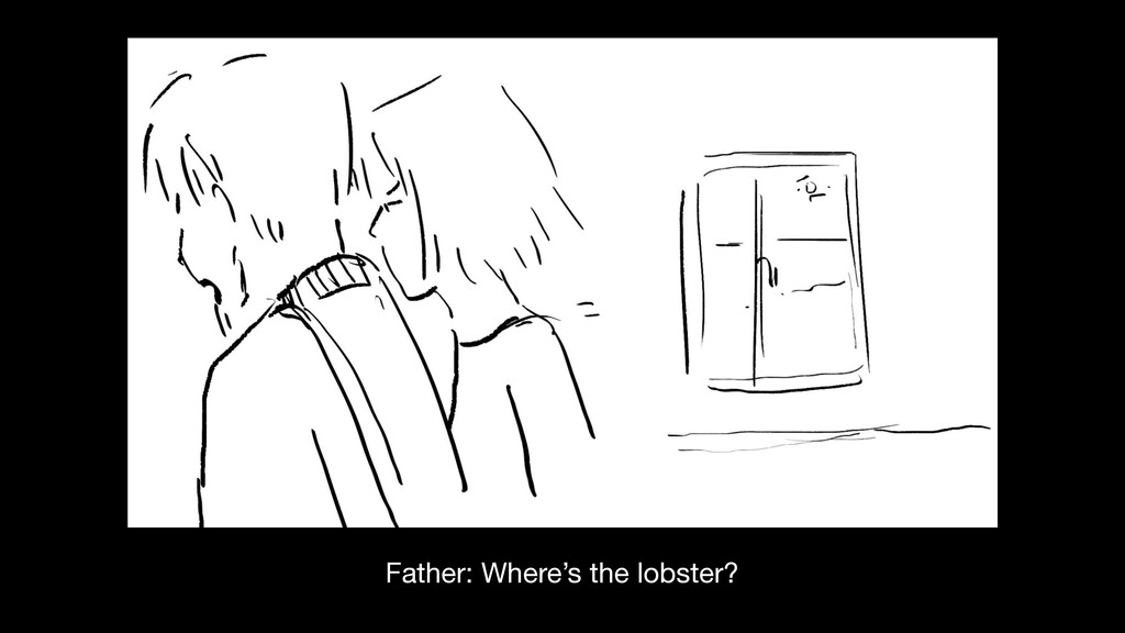Father: Where's the lobster?