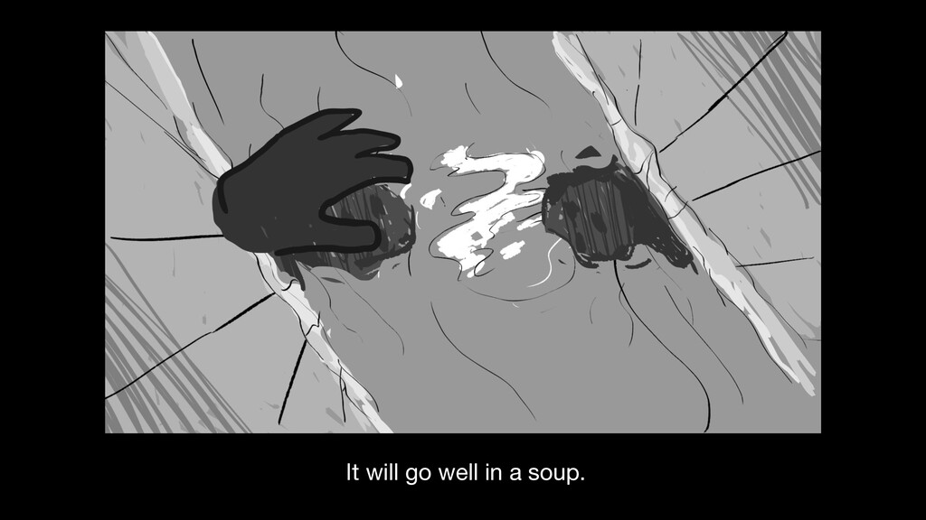 It will go well in a soup.
