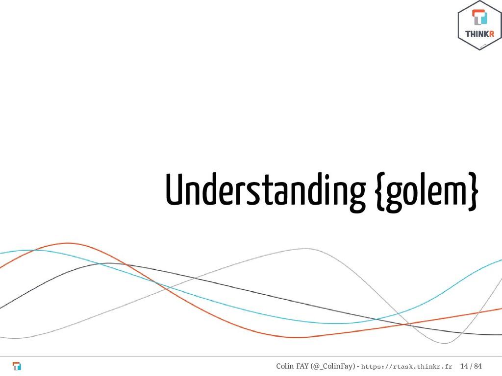 Understanding {golem} Colin FAY (@_ColinFay) - ...