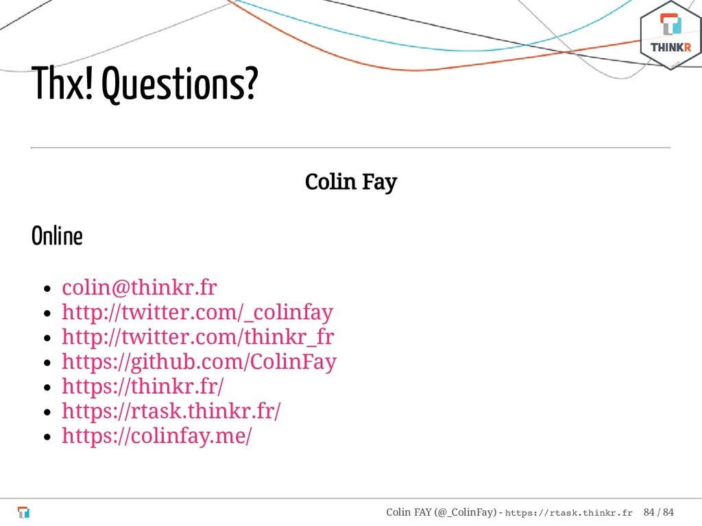 Thx! Questions? Colin Fay Online colin@thinkr.f...