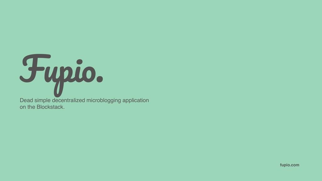 fupio.com Fupio. Dead simple decentralized micr...