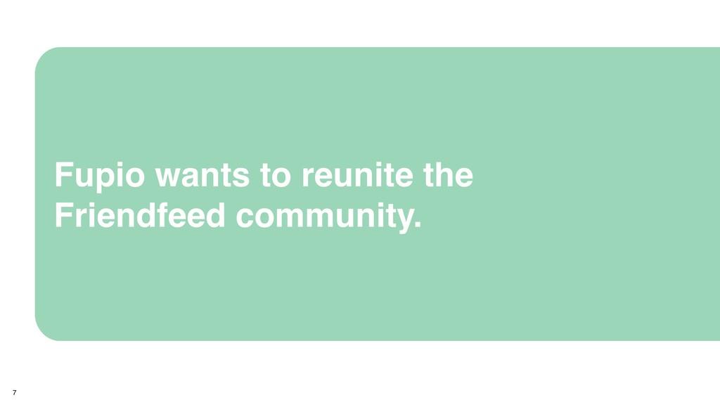 Fupio wants to reunite the Friendfeed community...