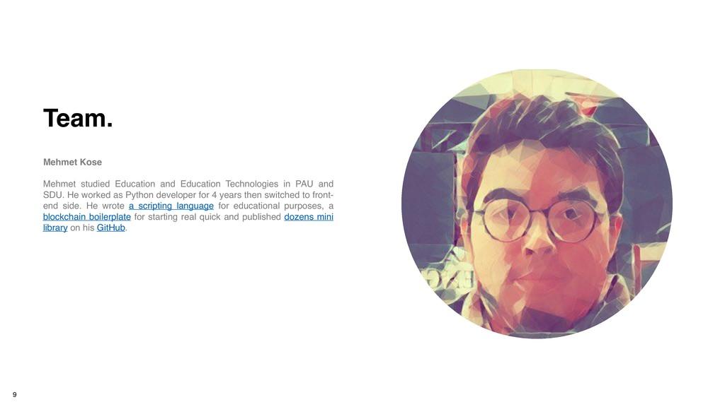 Team. Mehmet Kose Mehmet studied Education and ...