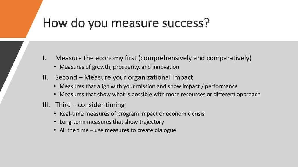 How do you measure success? I. Measure the econ...