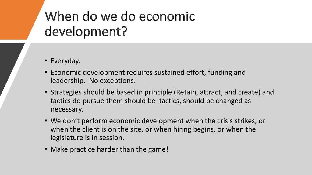 When do we do economic development? • Everyday....