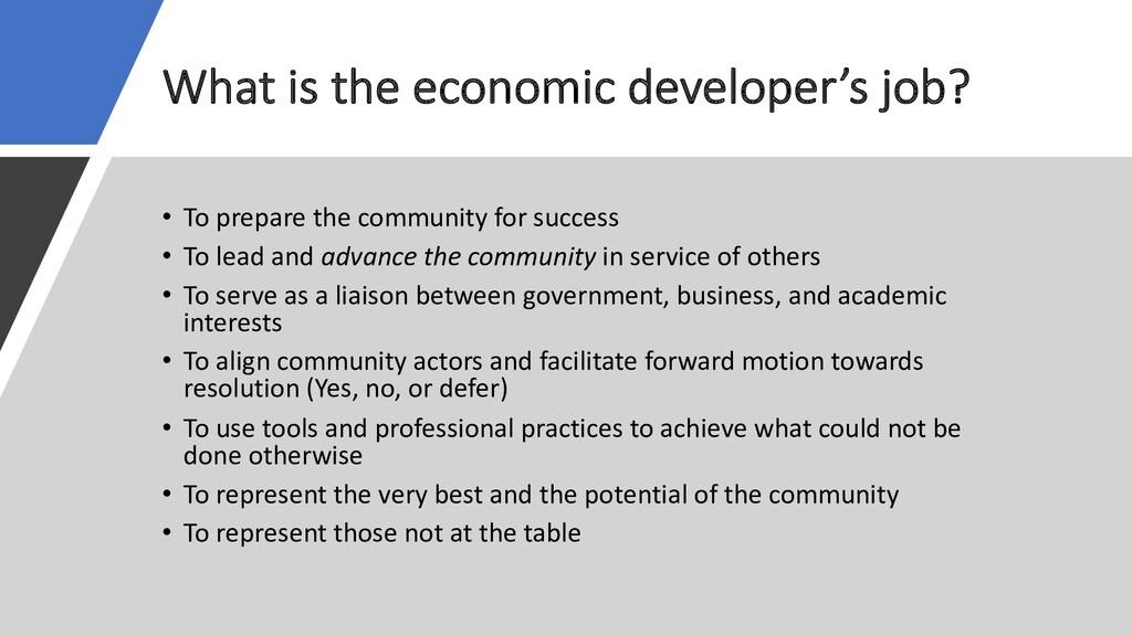 What is the economic developer's job? • To prep...