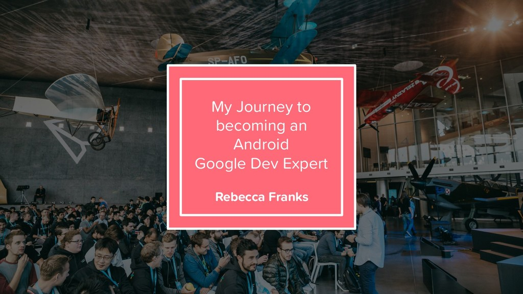 My Journey to becoming an Android Google Dev Ex...