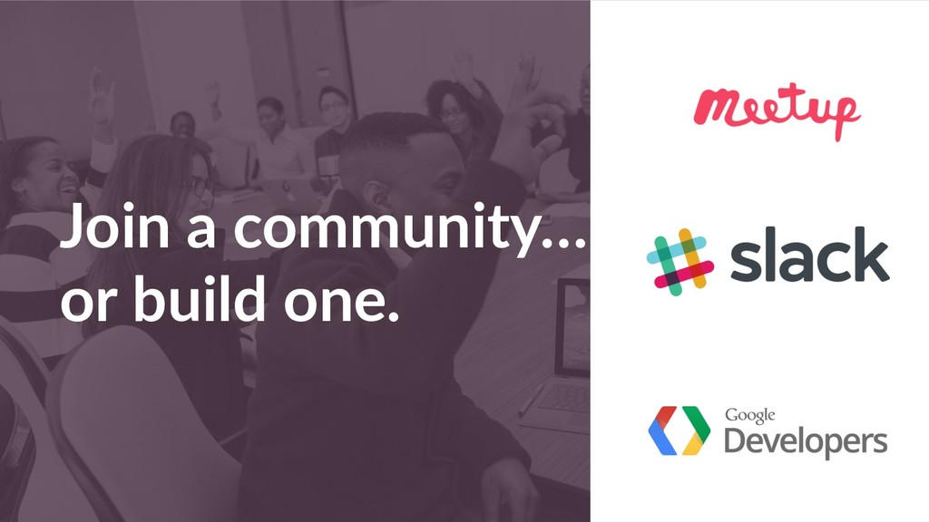 Join a community… or build one.