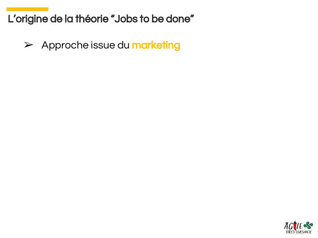 ➢ Approche issue du marketing L'origine de la t...