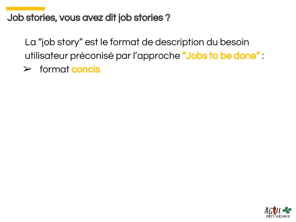 "La ""job story"" est le format de description du ..."