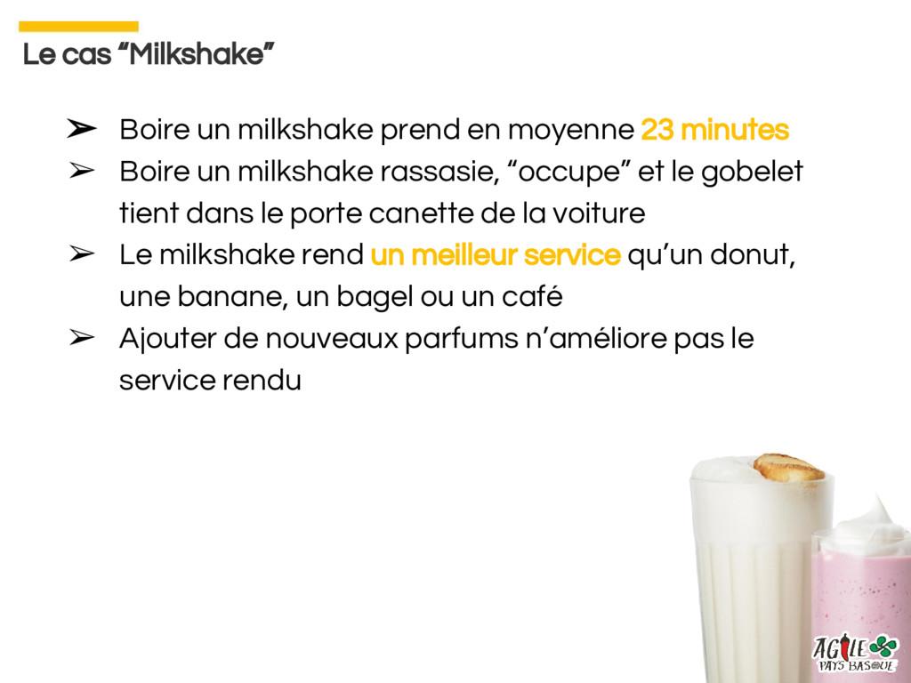 ➢ Boire un milkshake prend en moyenne 23 minute...