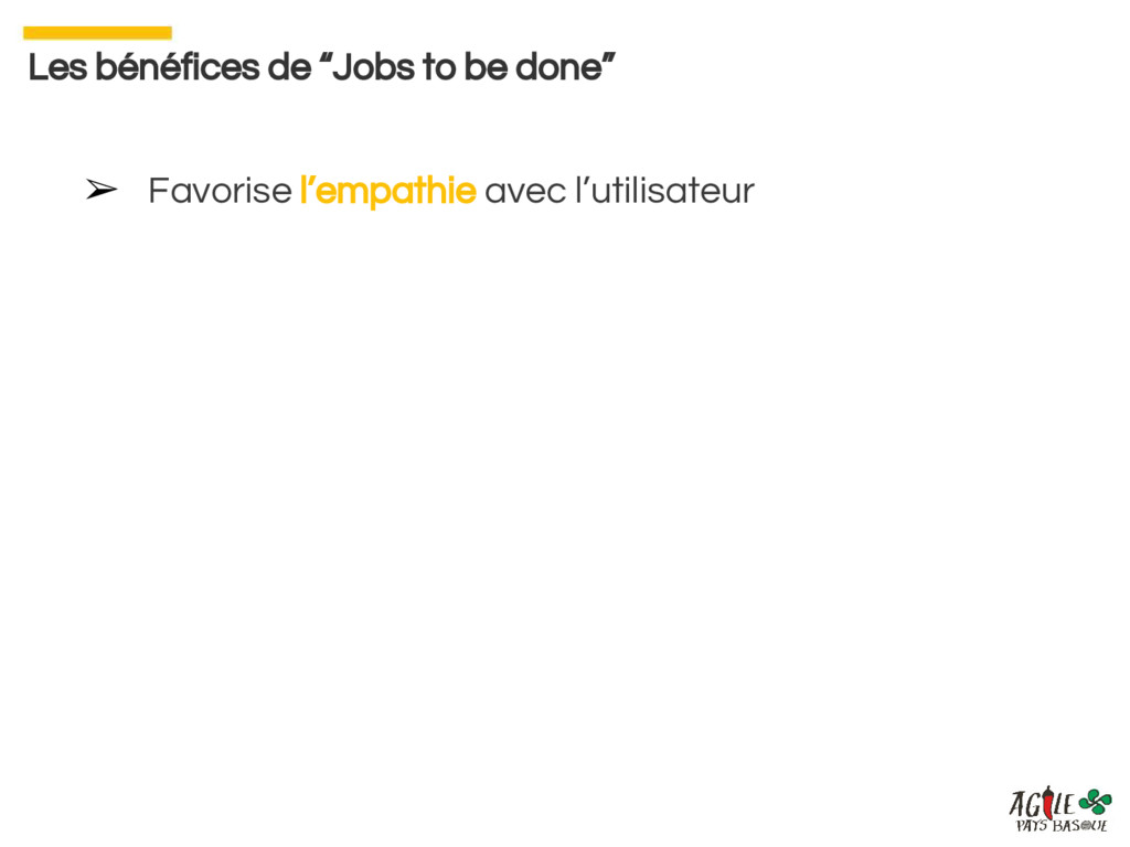 "Les bénéfices de ""Jobs to be done"" ➢ Favorise l..."