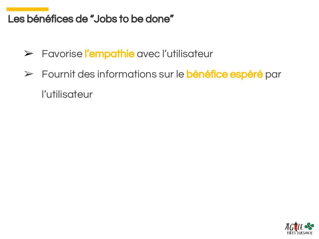 """Les bénéfices de """"Jobs to be done"""" ➢ Favorise l..."""