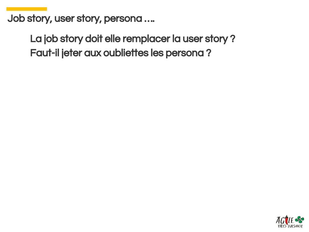 Job story, user story, persona …. La job story ...