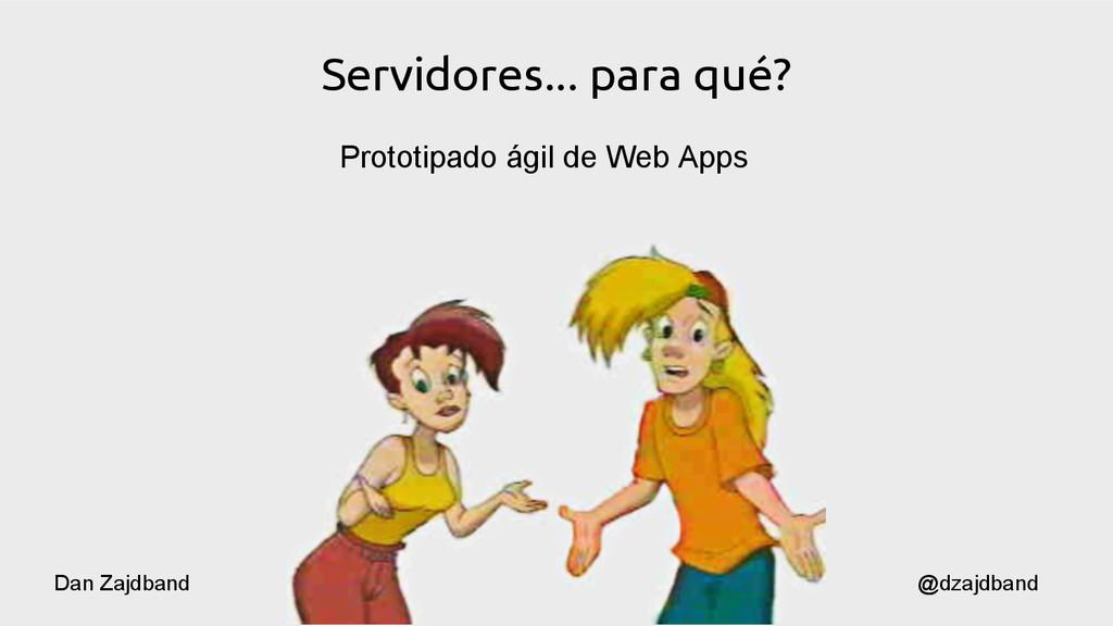 Servidores... para qué? Prototipado ágil de Web...