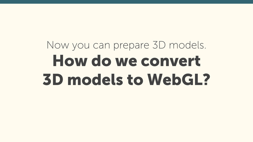 Now you can prepare 3D models. How do we conver...