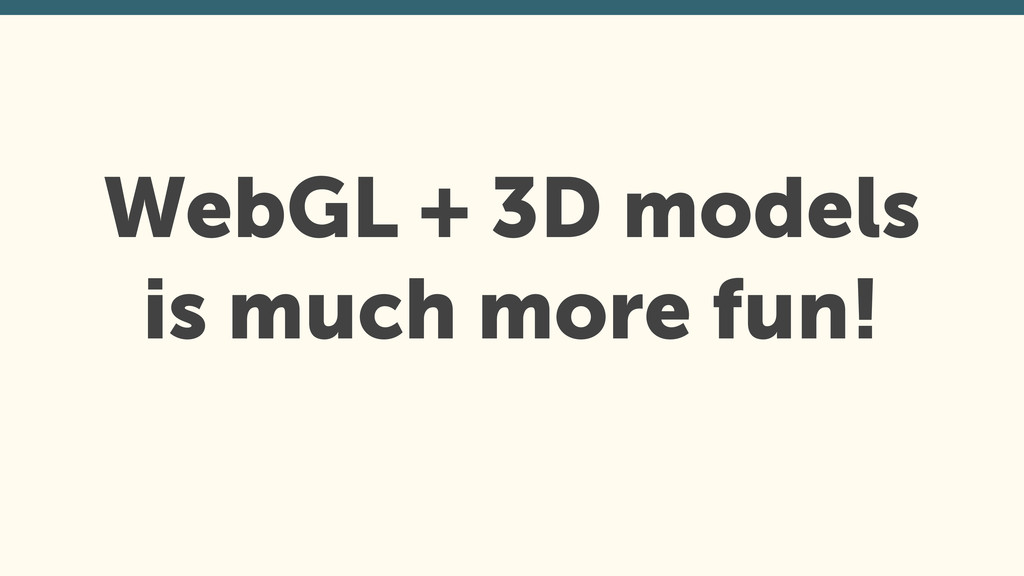 WebGL + 3D models is much more fun!