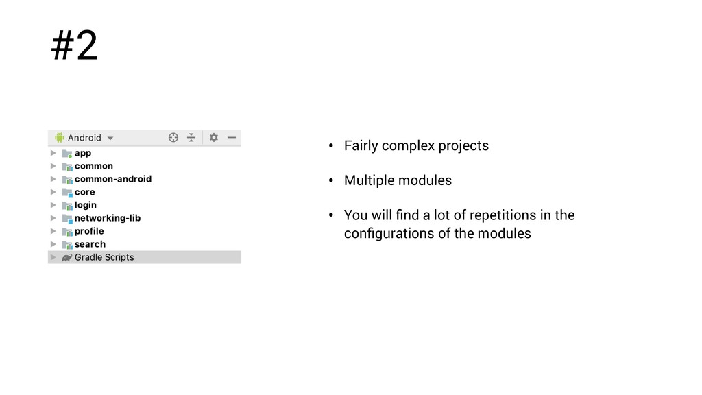 #2 • Fairly complex projects • Multiple modules...