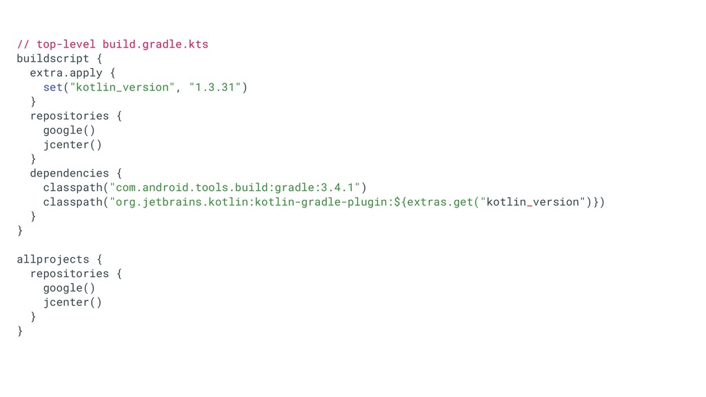 // top-level build.gradle.kts buildscript { ext...