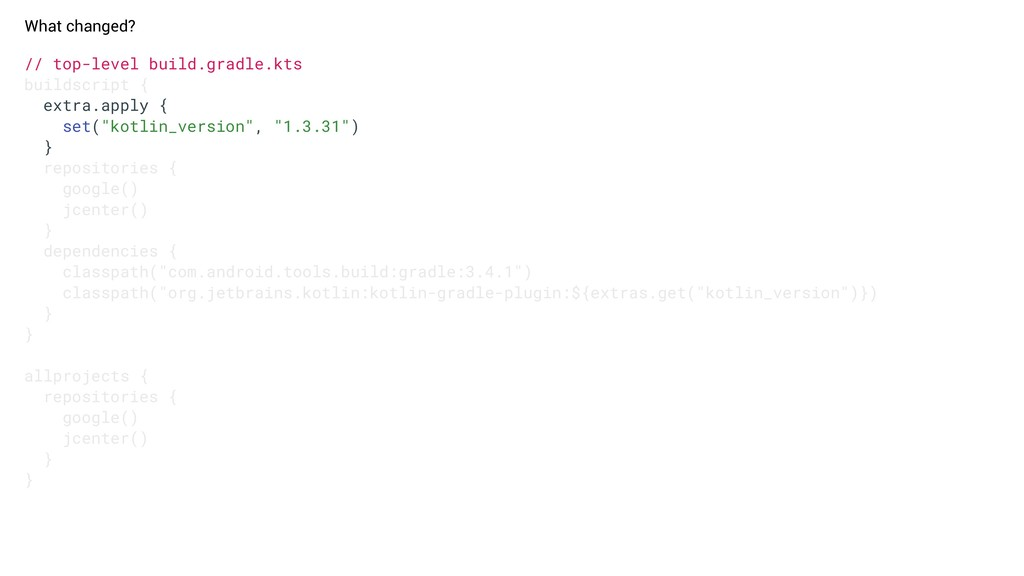 What changed? // top-level build.gradle.kts bui...