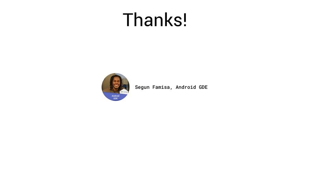 Thanks! Segun Famisa, Android GDE