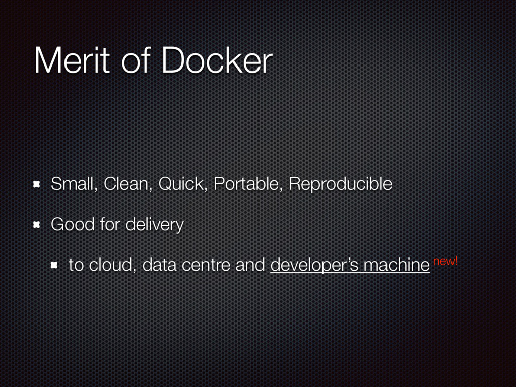 Merit of Docker Small, Clean, Quick, Portable, ...