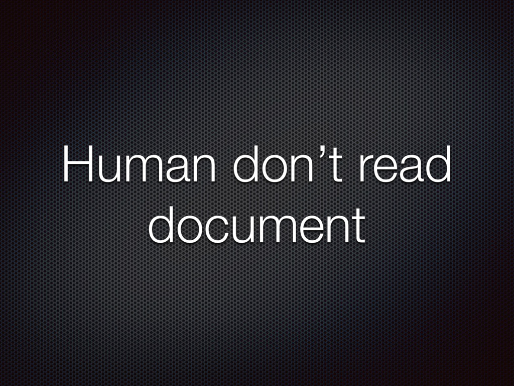 Human don't read document