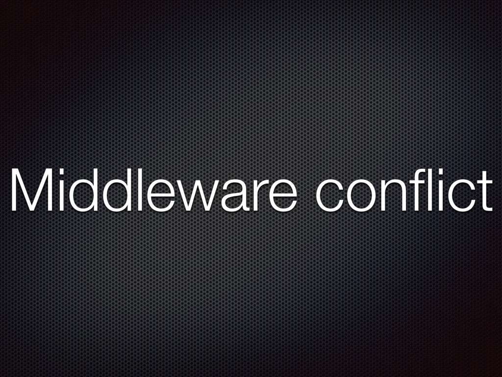 Middleware conflict