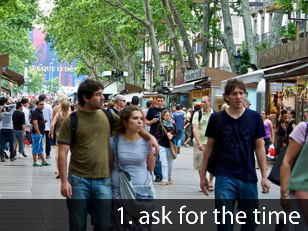 1. ask for the time