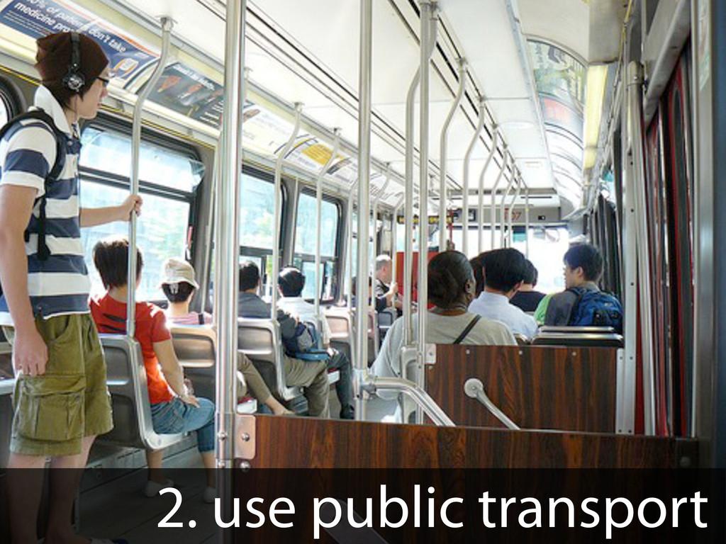 2. use public transport