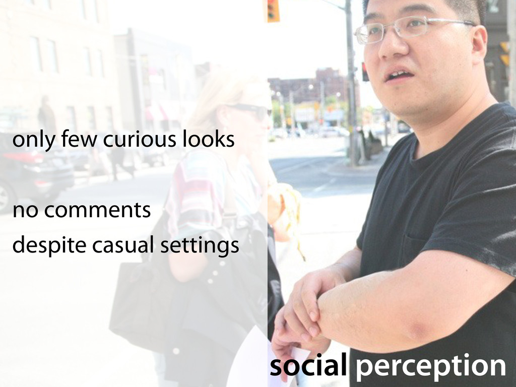 only few curious looks no comments despite casu...