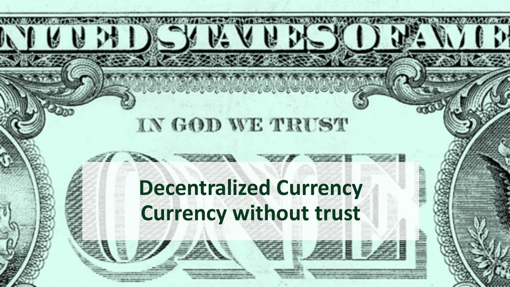 Decentralized Currency Currency without trust 24