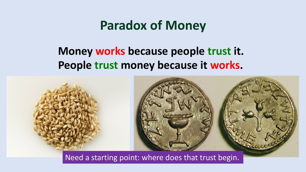 Paradox of Money Money works because people tru...