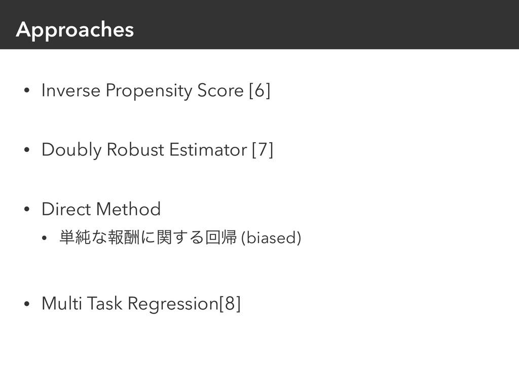 Approaches • Inverse Propensity Score [6] • Dou...