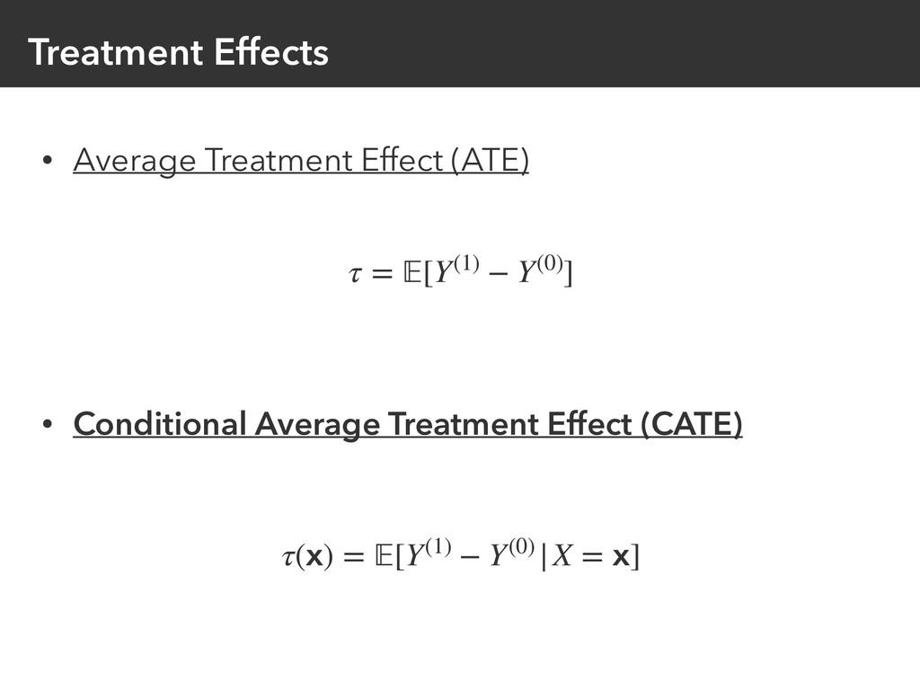 Treatment Effects • Average Treatment Effect (A...