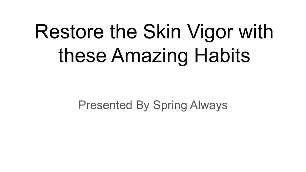 Restore the Skin Vigor with these Amazing Habit...