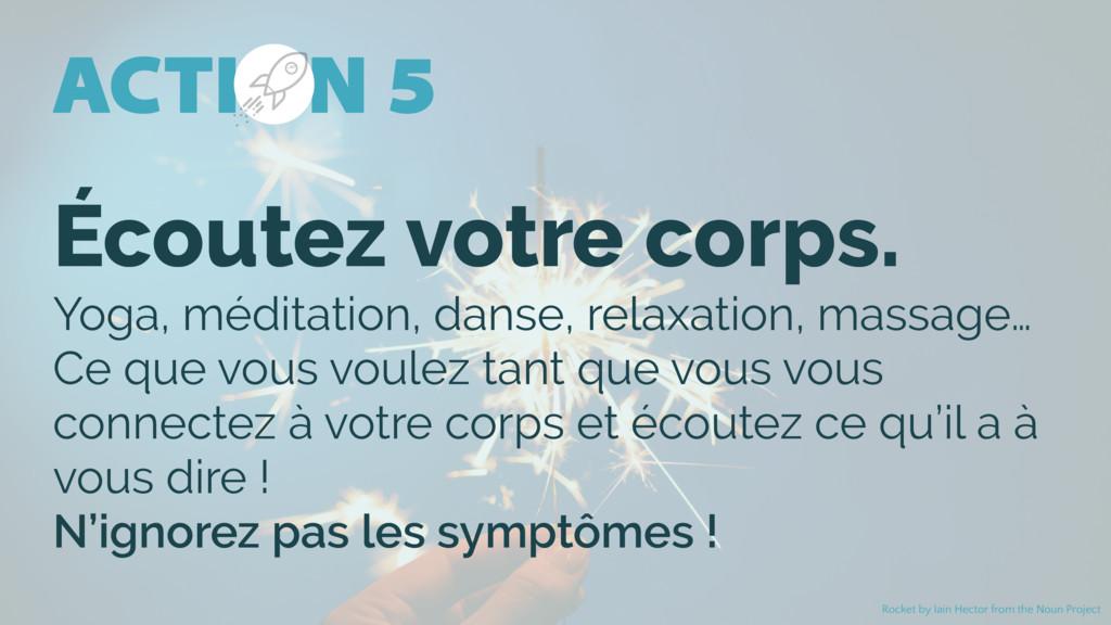 ACTION 5 Écoutez votre corps. Yoga, méditation,...