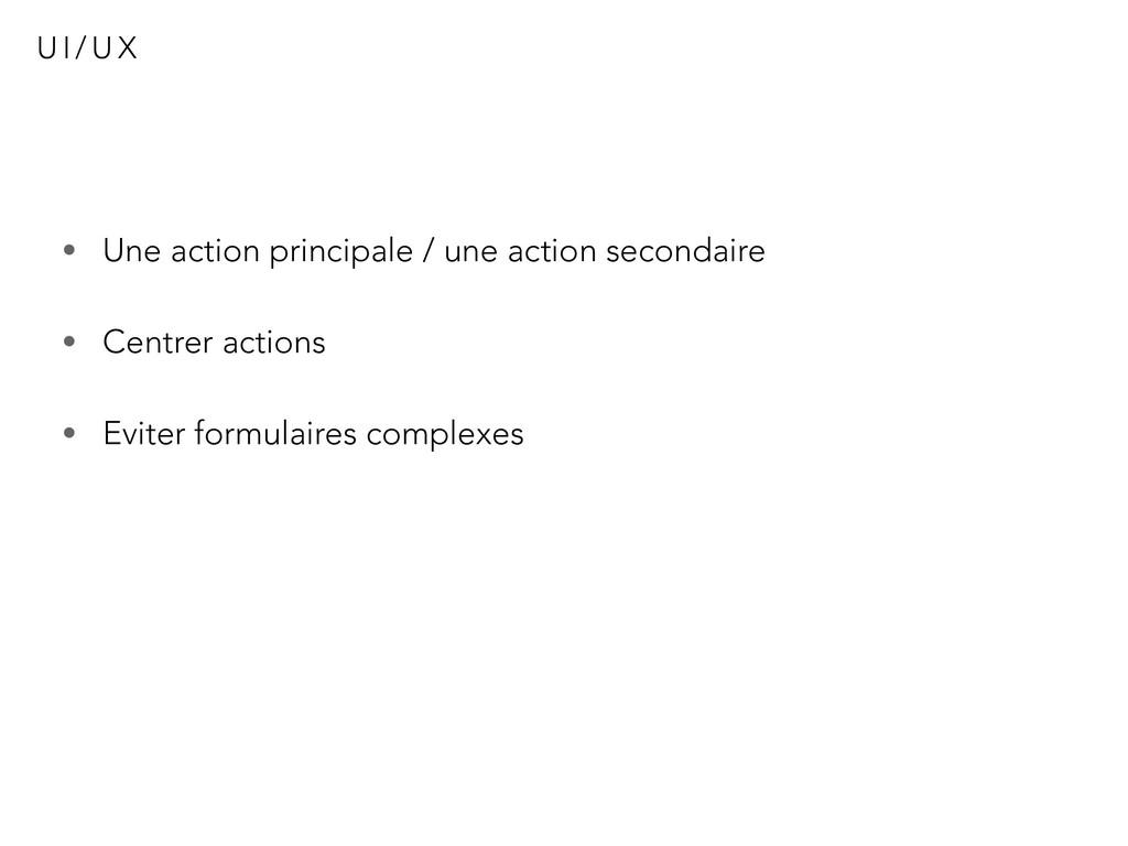 U I / U X • Une action principale / une action ...