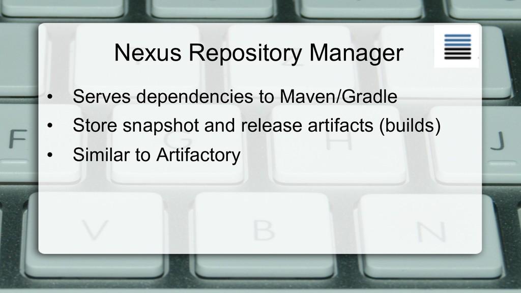 Nexus Repository Manager • Serves dependencies...