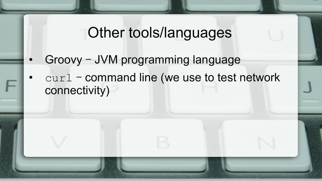 Other tools/languages • Groovy – JVM programmi...