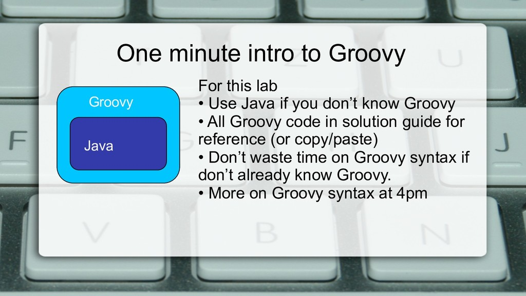 One minute intro to Groovy Groovy Java For this...