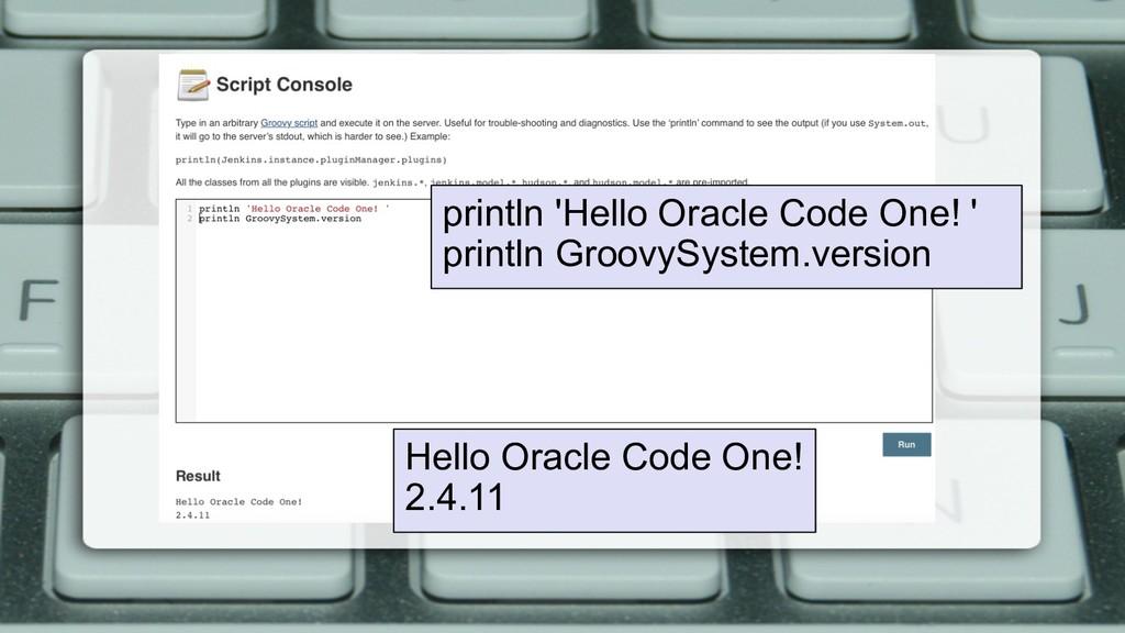 println 'Hello Oracle Code One! ' println Groov...