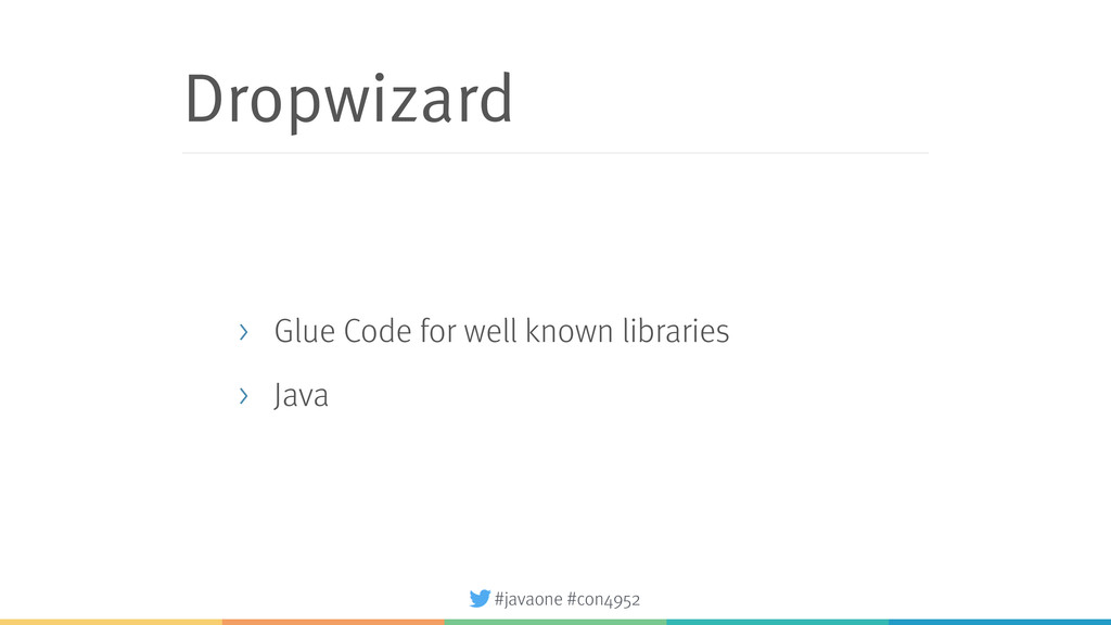 #javaone #con4952 Dropwizard > Glue Code for we...