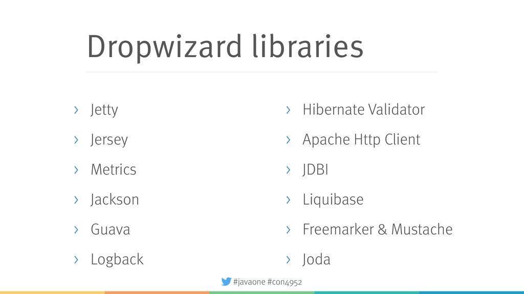#javaone #con4952 Dropwizard libraries > Jetty ...