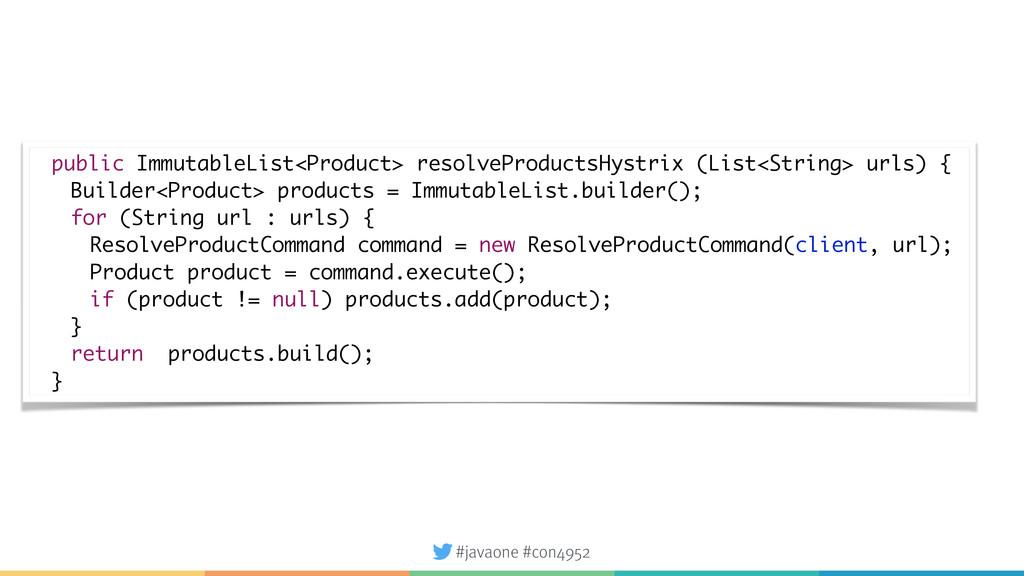 #javaone #con4952 public ImmutableList<Product>...