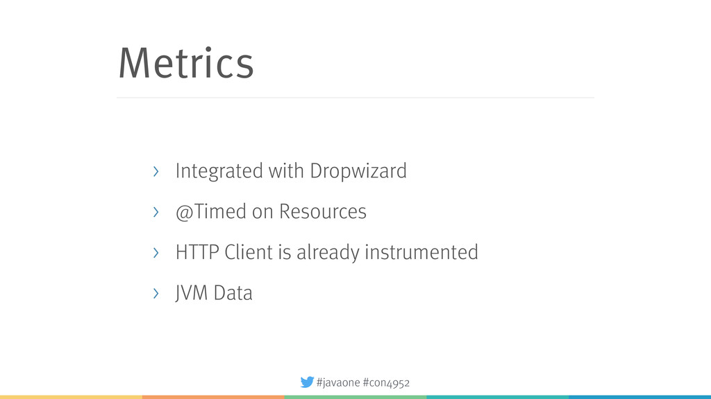#javaone #con4952 Metrics > Integrated with Dro...