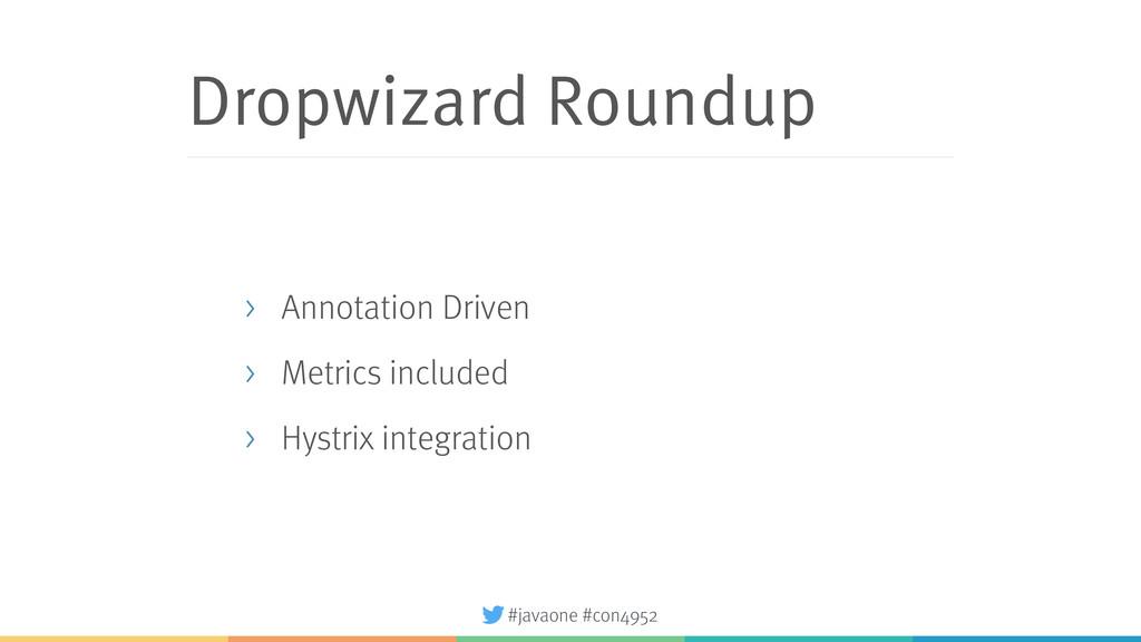 #javaone #con4952 Dropwizard Roundup > Annotati...