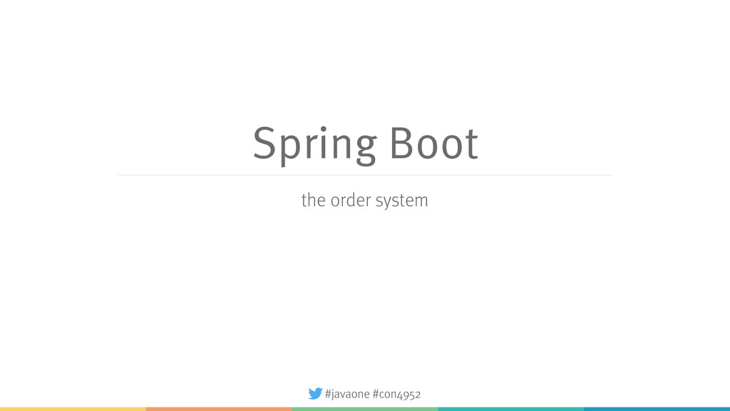 #javaone #con4952 Spring Boot the order system